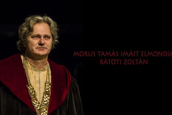 Morus Tamás imáit elmondja Rátóti Zoltán